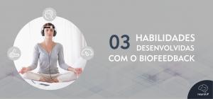 03 Habilidades desenvolvidas com o Biofeedback
