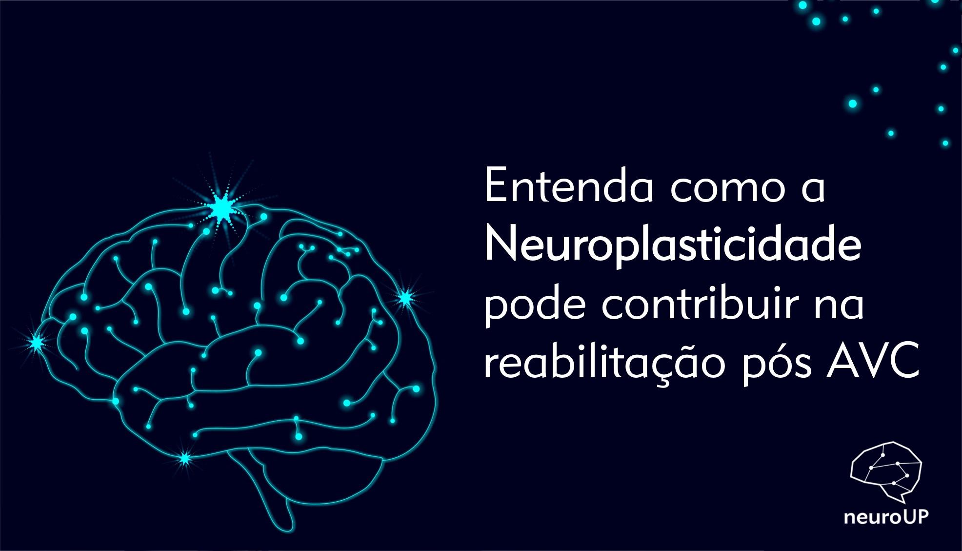 Como a Neuroplasticidade pode contribuir na reabilitação pós AVC
