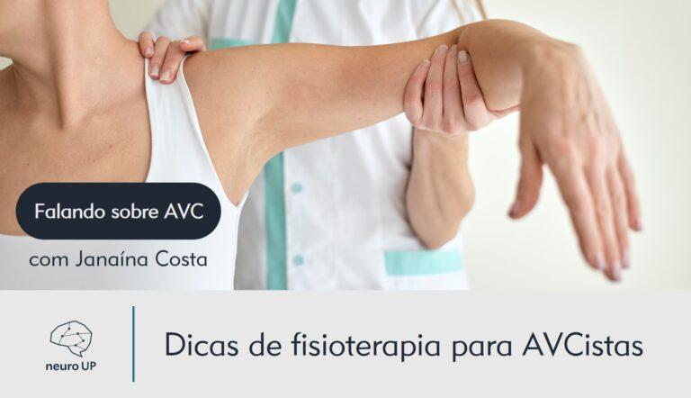 Dicas de fisioterapia para AVCistas | Janaína Costa