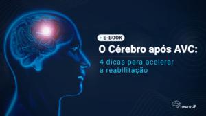 O cérebro após o AVC: 4 dicas para acelerar a reabilitação