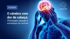 O cérebro com dor de cabeça: principais causas e estratégias de controle