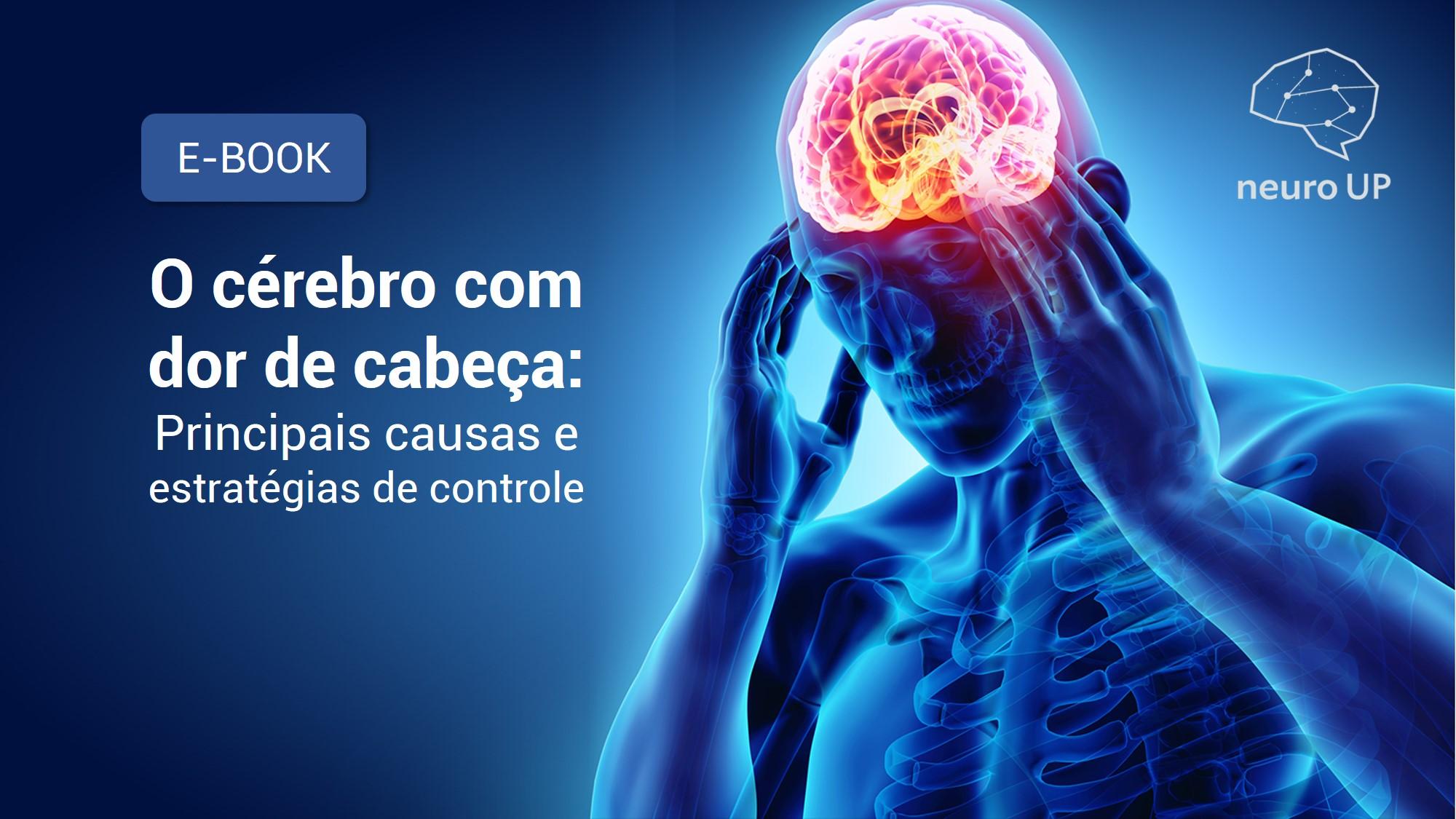 O cérebro com dor de cabeça – principais causas e estrategias de controle